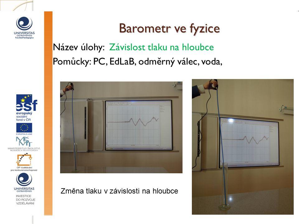 Barometr ve fyzice Název úlohy: Závislost tlaku na hloubce Pomůcky: PC, EdLaB, odměrný válec, voda, Změna tlaku v závislosti na hloubce