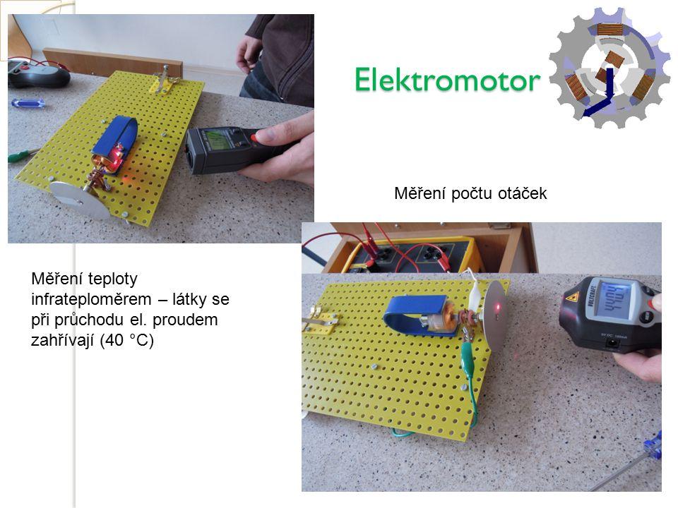 Elektromotor Elektromotor Měření počtu otáček Měření teploty infrateploměrem – látky se při průchodu el. proudem zahřívají (40 °C)