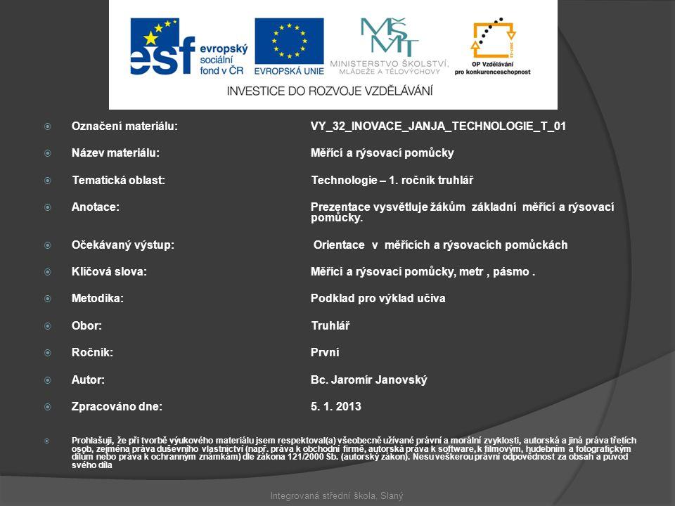  Označení materiálu: VY_32_INOVACE_JANJA_TECHNOLOGIE_T_01  Název materiálu:Měřící a rýsovací pomůcky  Tematická oblast:Technologie – 1. ročník truh