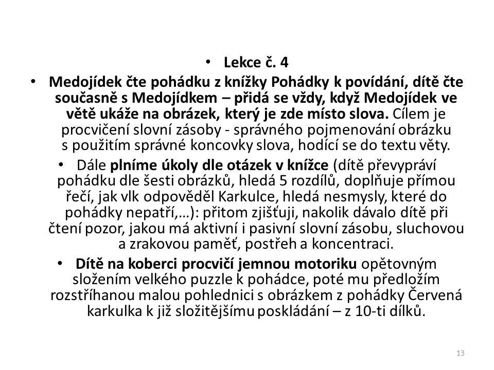 Lekce č. 4 Medojídek čte pohádku z knížky Pohádky k povídání, dítě čte současně s Medojídkem – přidá se vždy, když Medojídek ve větě ukáže na obrázek,