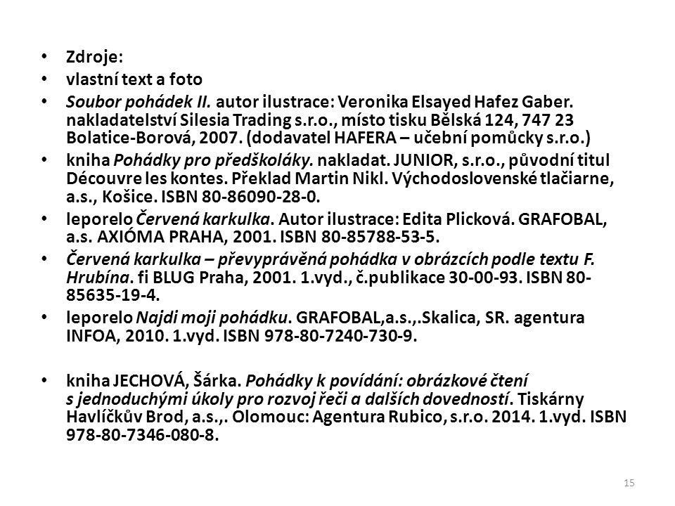 Zdroje: vlastní text a foto Soubor pohádek II. autor ilustrace: Veronika Elsayed Hafez Gaber. nakladatelství Silesia Trading s.r.o., místo tisku Bělsk
