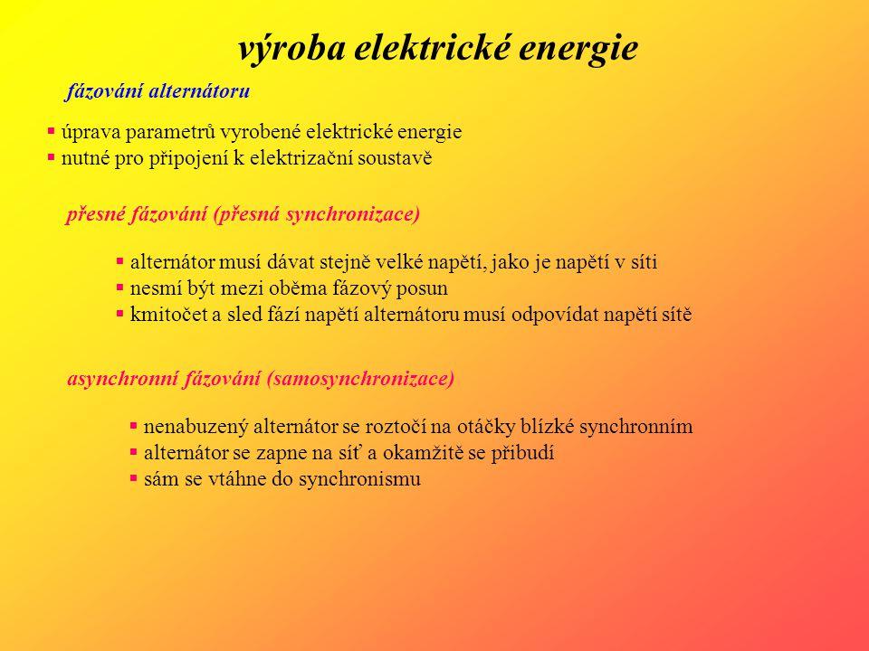výroba elektrické energie fázování alternátoru  úprava parametrů vyrobené elektrické energie  nutné pro připojení k elektrizační soustavě přesné fáz