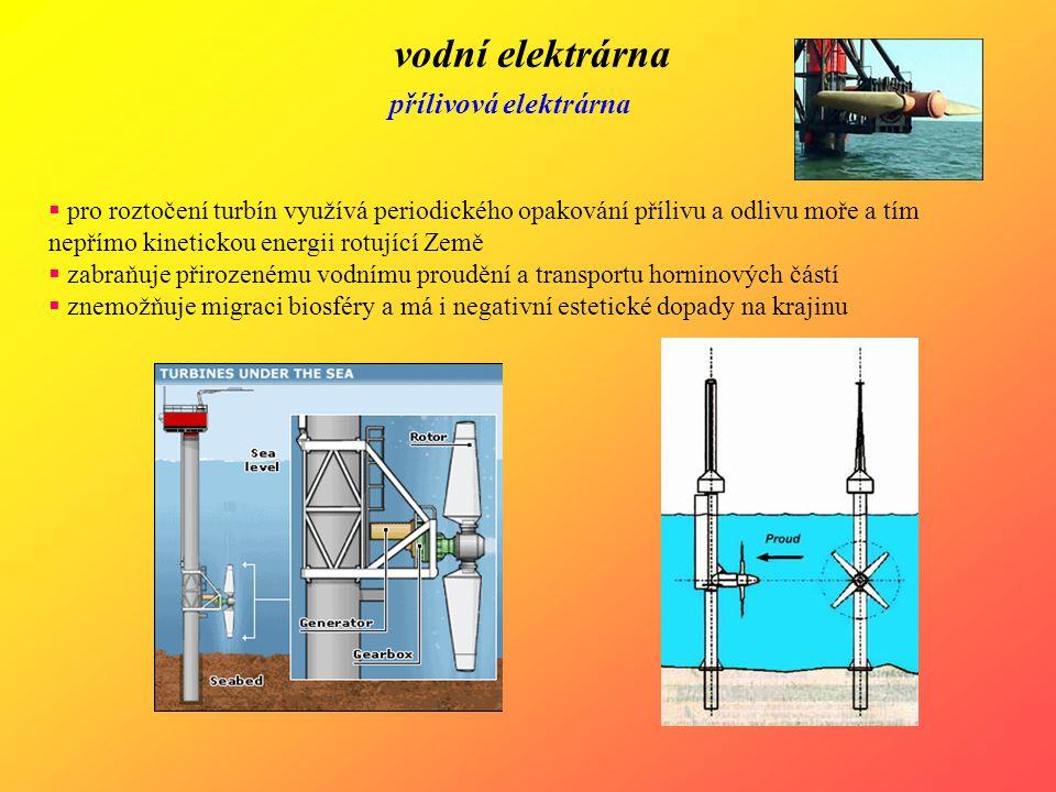 vodní elektrárna přílivová elektrárna  pro roztočení turbín využívá periodického opakování přílivu a odlivu moře a tím nepřímo kinetickou energii rot