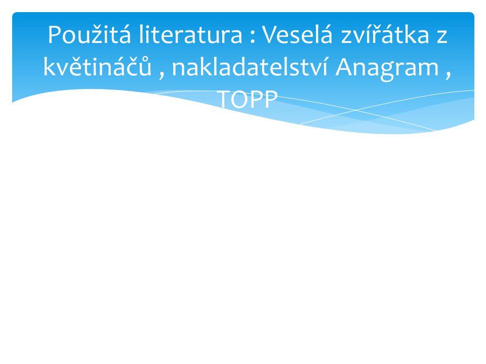 Použitá literatura : Veselá zvířátka z květináčů, nakladatelství Anagram, TOPP