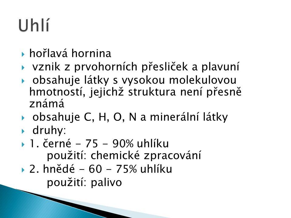  hořlavá hornina  vznik z prvohorních přesliček a plavuní  obsahuje látky s vysokou molekulovou hmotností, jejichž struktura není přesně známá  obsahuje C, H, O, N a minerální látky  druhy:  1.