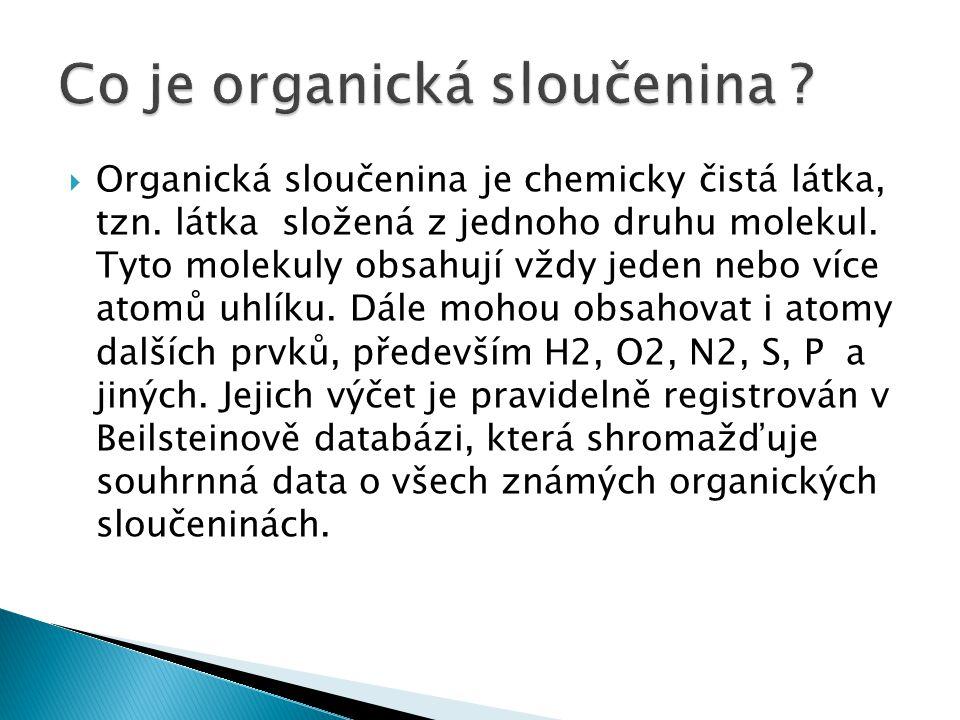  Organická sloučenina je chemicky čistá látka, tzn. látka složená z jednoho druhu molekul. Tyto molekuly obsahují vždy jeden nebo více atomů uhlíku.