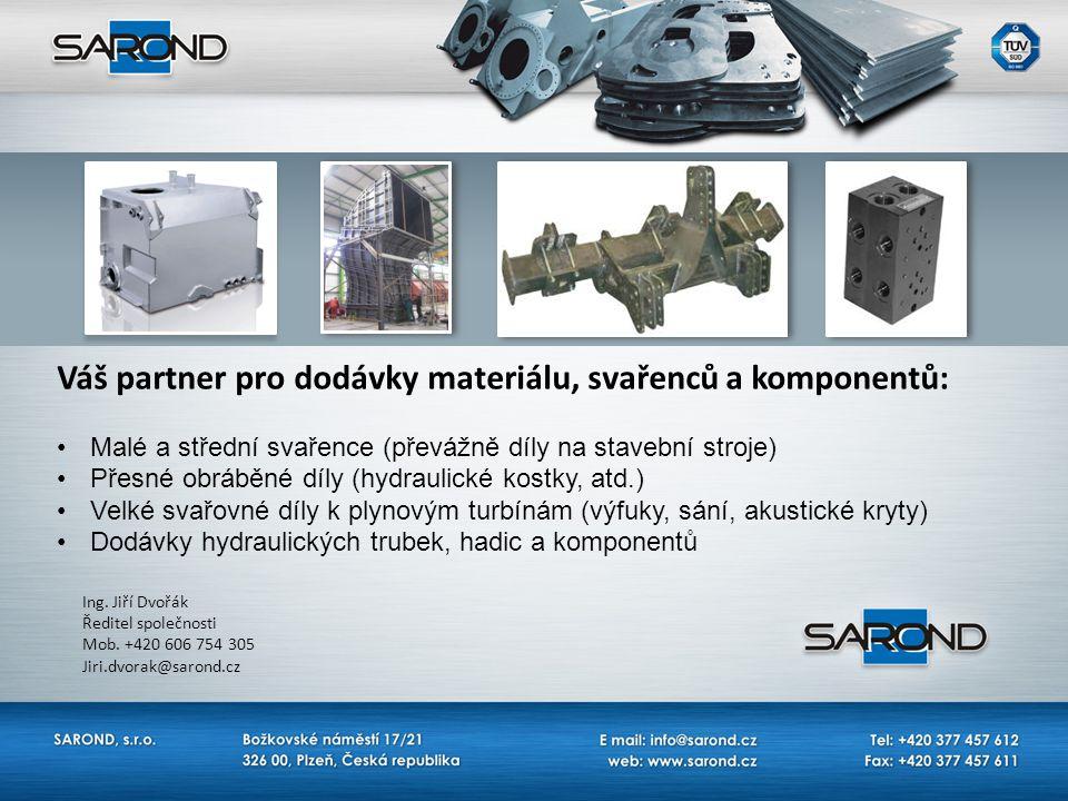 Váš partner pro dodávky materiálu, svařenců a komponentů: Malé a střední svařence (převážně díly na stavební stroje) Přesné obráběné díly (hydraulické