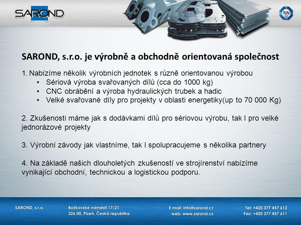 SAROND, s.r.o. je výrobně a obchodně orientovaná společnost 1.Nabízíme několik výrobních jednotek s různě orientovanou výrobou Sériová výroba svařovan