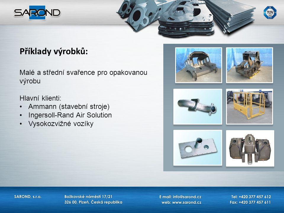 Příklady výrobků: Malé a střední svařence pro opakovanou výrobu Hlavní klienti: Ammann (stavební stroje) Ingersoll-Rand Air Solution Vysokozvižné vozí
