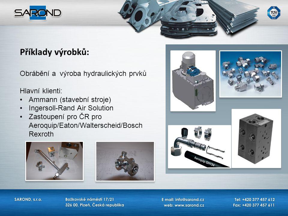 Příklady výrobků: Obrábění a výroba hydraulických prvků Hlavní klienti: Ammann (stavební stroje) Ingersoll-Rand Air Solution Zastoupení pro ČR pro Aer