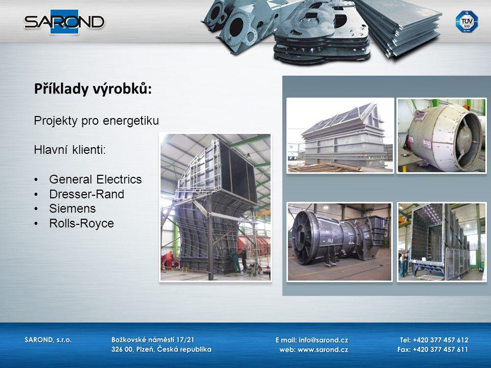 Příklady výrobků: Projekty pro energetiku Hlavní klienti: General Electrics Dresser-Rand Siemens Rolls-Royce