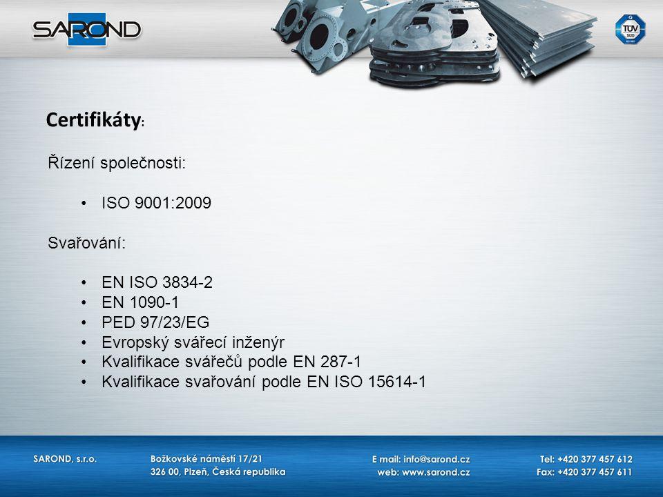 Řízení společnosti: ISO 9001:2009 Svařování: EN ISO 3834-2 EN 1090-1 PED 97/23/EG Evropský svářecí inženýr Kvalifikace svářečů podle EN 287-1 Kvalifik