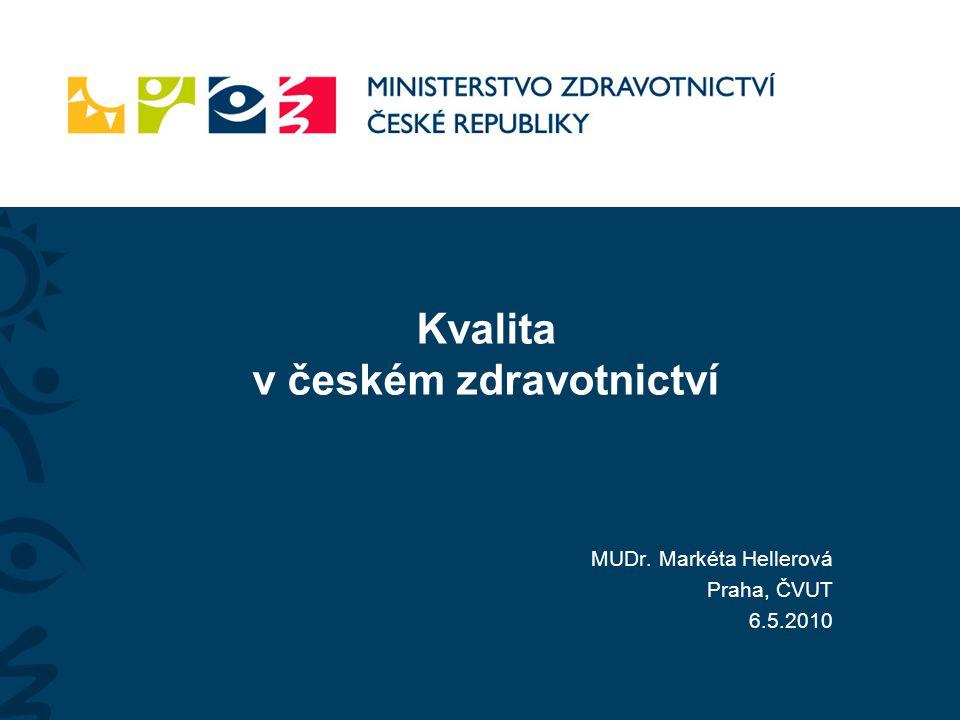 Kvalita v českém zdravotnictví MUDr. Markéta Hellerová Praha, ČVUT 6.5.2010
