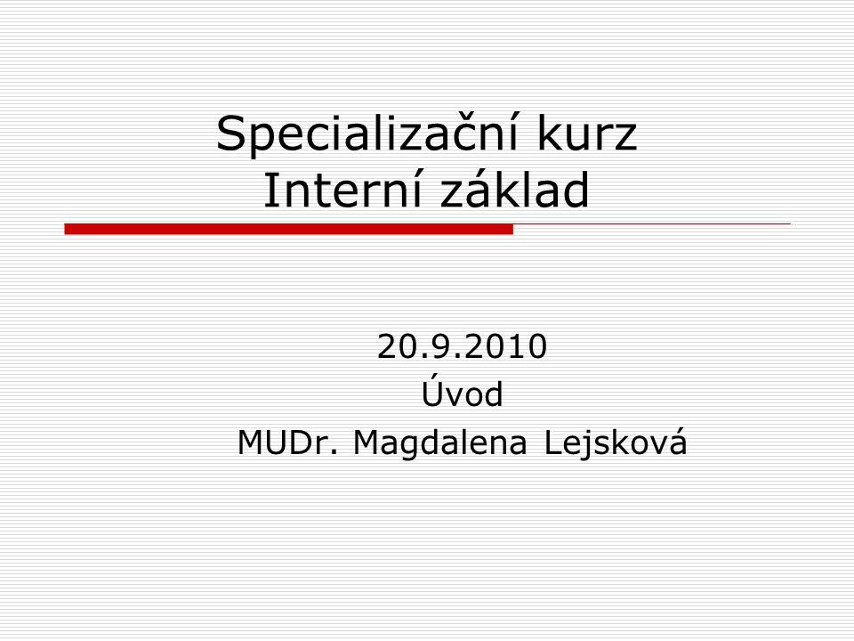 Specializační kurz Interní základ 20.9.2010 Úvod MUDr. Magdalena Lejsková
