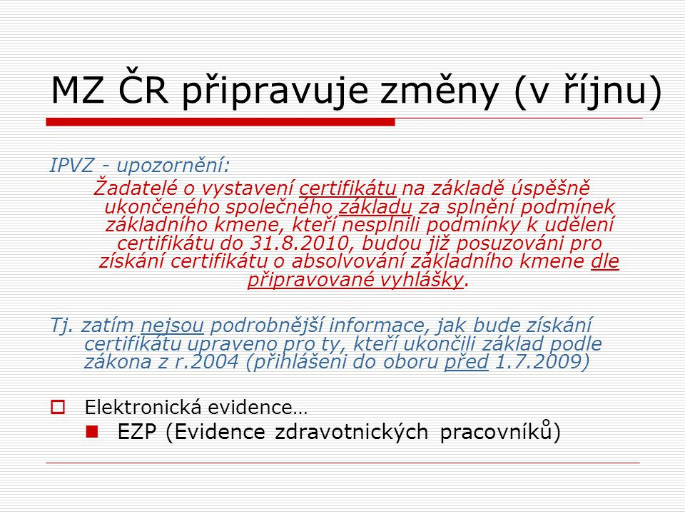 MZ ČR připravuje změny (v říjnu) IPVZ - upozornění: Žadatelé o vystavení certifikátu na základě úspěšně ukončeného společného základu za splnění podmí