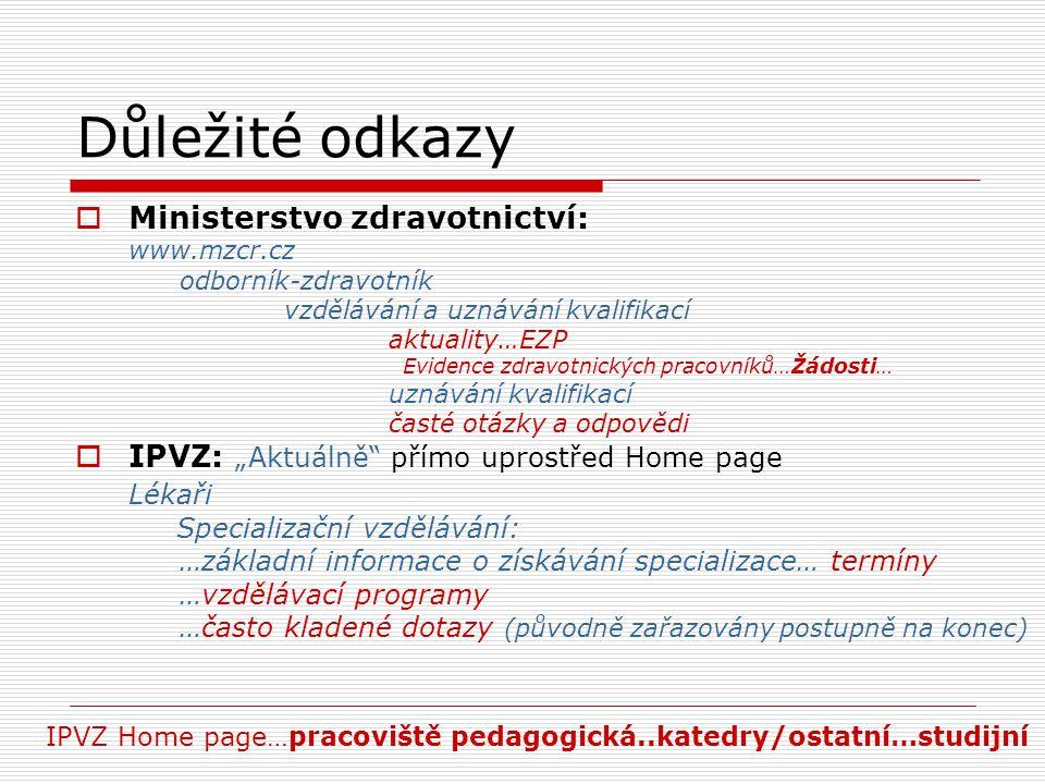 Důležité odkazy  Ministerstvo zdravotnictví: www.mzcr.cz odborník-zdravotník vzdělávání a uznávání kvalifikací aktuality…EZP Evidence zdravotnických