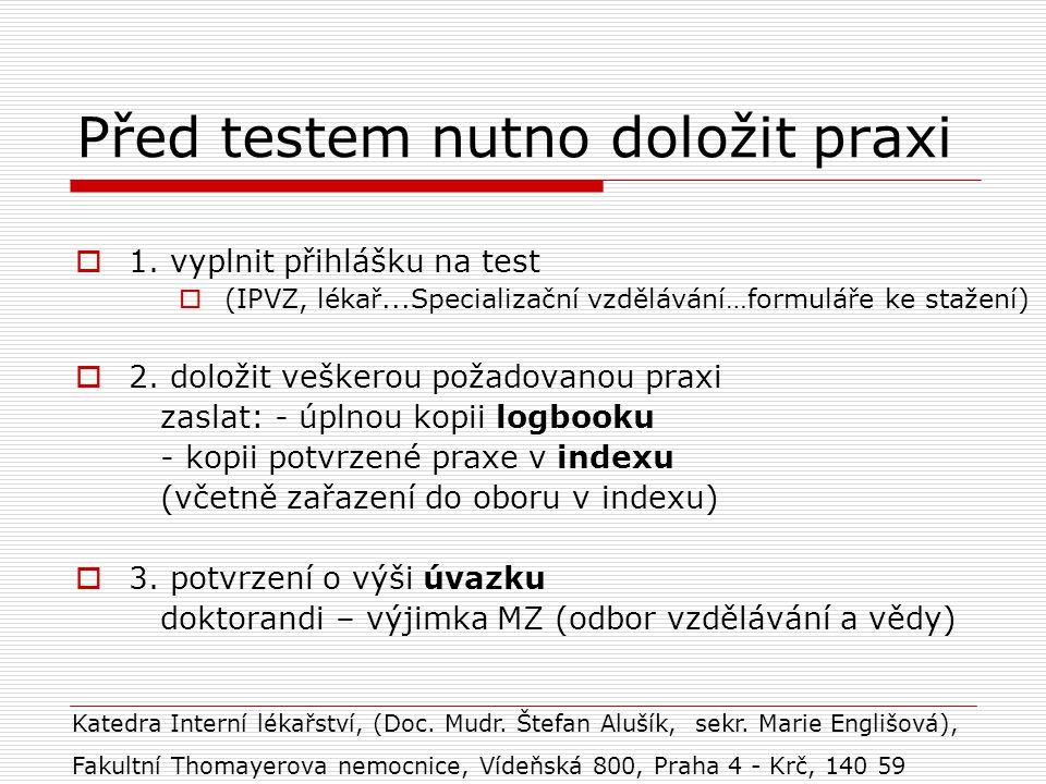 Před testem nutno doložit praxi  1. vyplnit přihlášku na test  (IPVZ, lékař...Specializační vzdělávání…formuláře ke stažení)  2. doložit veškerou p