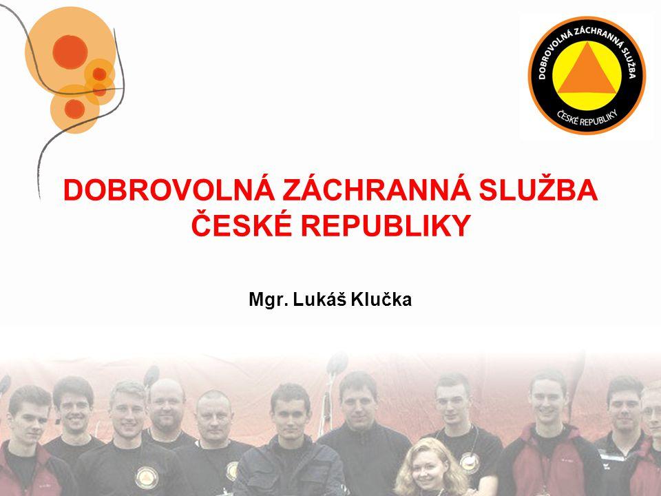 DOBROVOLNÁ ZÁCHRANNÁ SLUŽBA ČESKÉ REPUBLIKY Mgr. Lukáš Klučka
