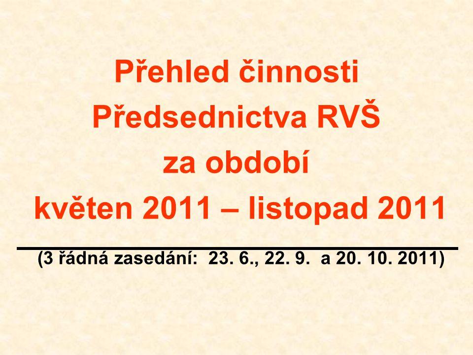 Přehled činnosti Předsednictva RVŠ za období květen 2011 – listopad 2011 (3 řádná zasedání: 23. 6., 22. 9. a 20. 10. 2011)