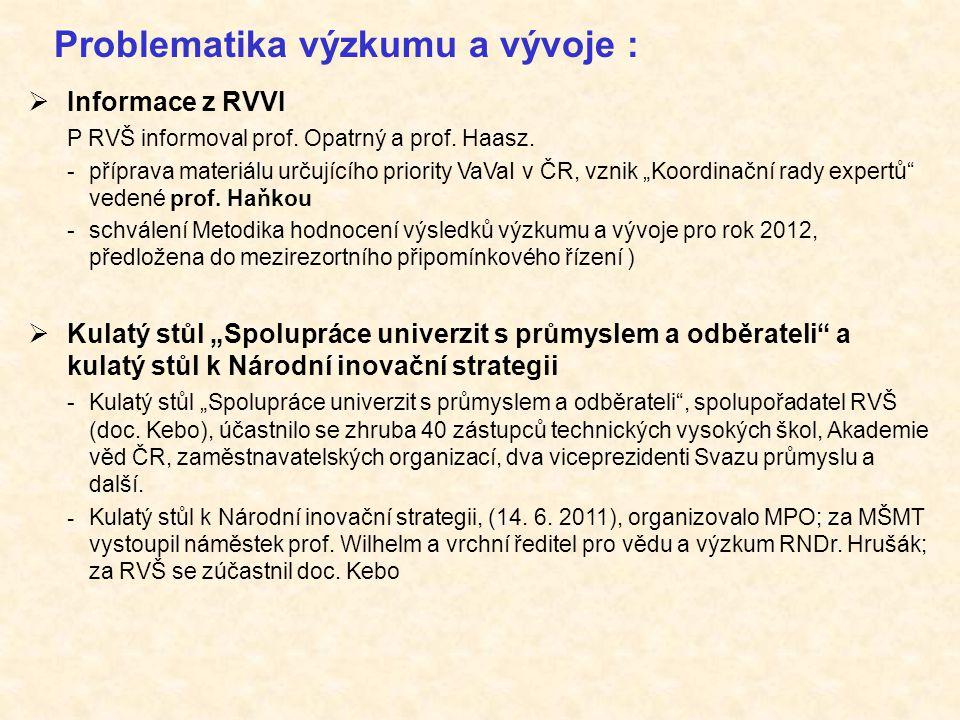 Problematika výzkumu a vývoje :  Informace z RVVI P RVŠ informoval prof. Opatrný a prof. Haasz. - příprava materiálu určujícího priority VaVaI v ČR,