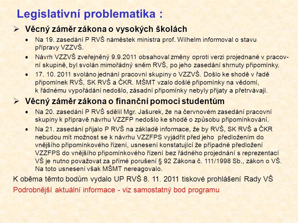 Legislativní problematika :  Věcný záměr zákona o vysokých školách  Na 19. zasedání P RVŠ náměstek ministra prof. Wilhelm informoval o stavu příprav