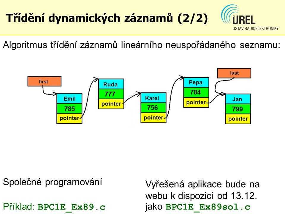 Třídění dynamických záznamů (2/2) Algoritmus třídění záznamů lineárního neuspořádaného seznamu: Vyřešená aplikace bude na webu k dispozici od 13.12.