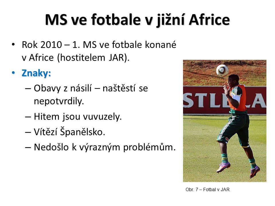 MS ve fotbale v jižní Africe Rok 2010 – 1. MS ve fotbale konané v Africe (hostitelem JAR). Znaky: Znaky: – Obavy z násilí – naštěstí se nepotvrdily. –