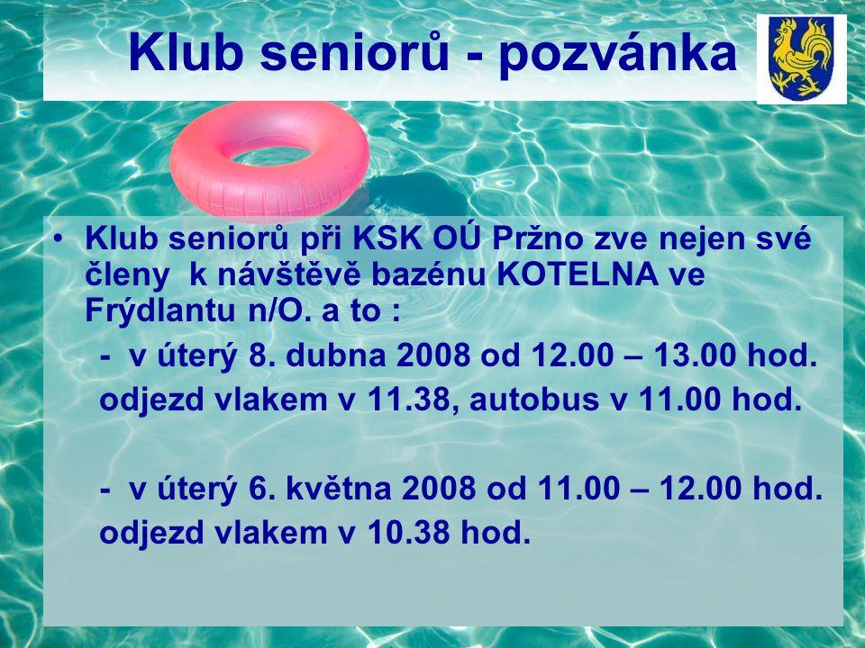 Klub seniorů - pozvánka Klub seniorů při KSK OÚ Pržno zve nejen své členy k návštěvě bazénu KOTELNA ve Frýdlantu n/O.