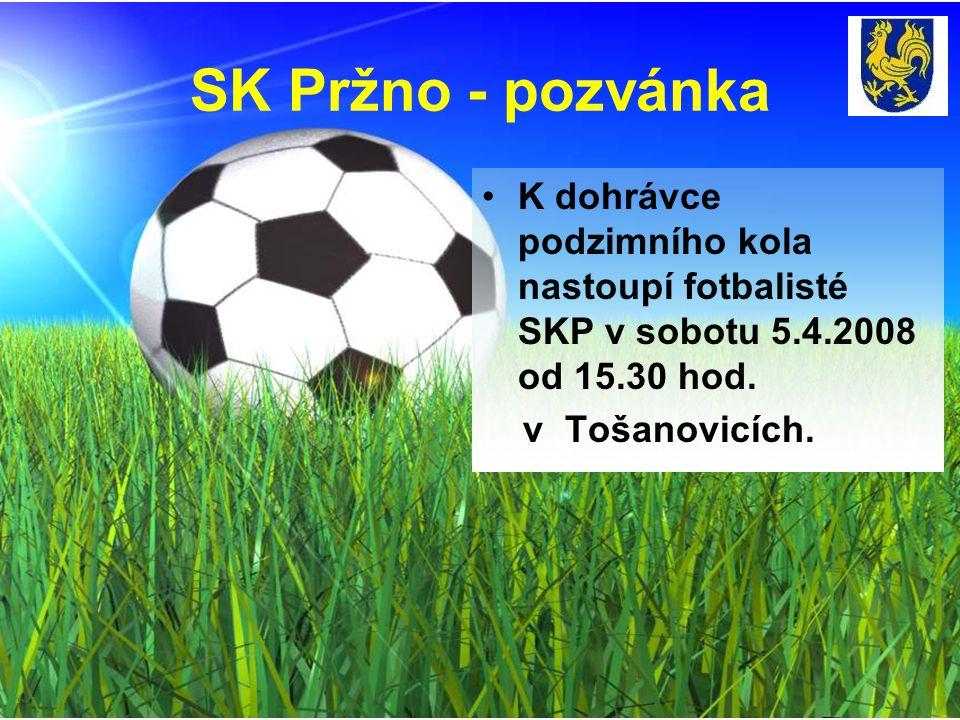 SK Pržno - pozvánka K dohrávce podzimního kola nastoupí fotbalisté SKP v sobotu 5.4.2008 od 15.30 hod.