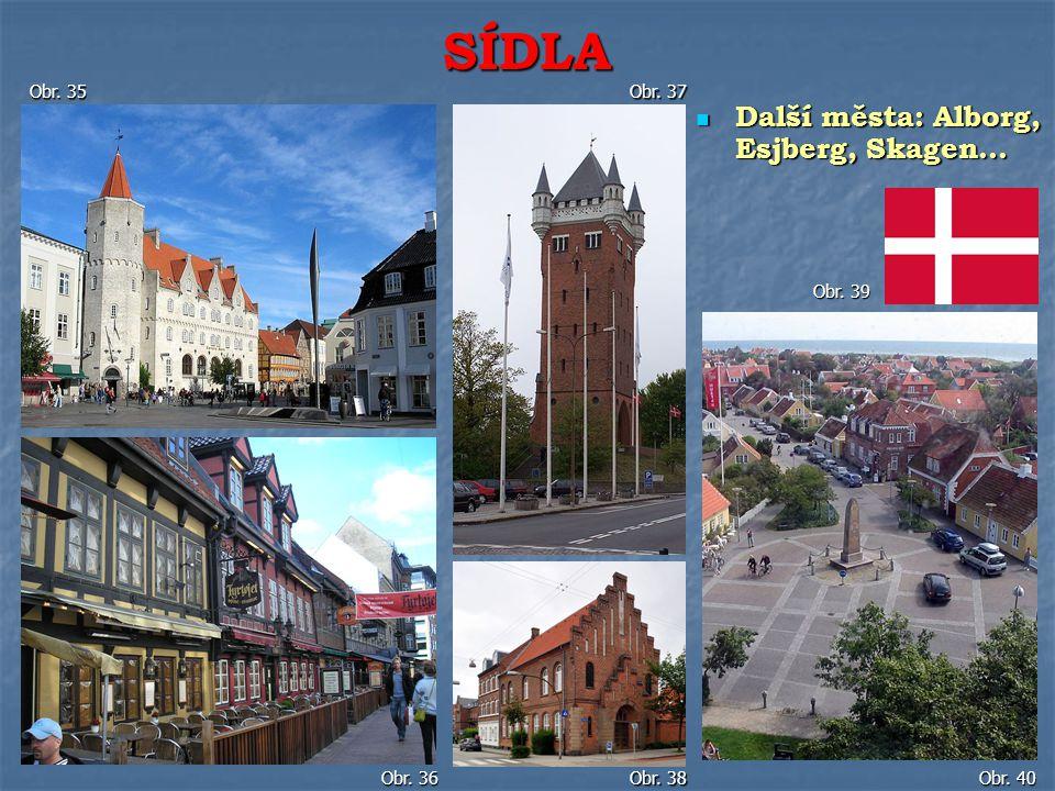 Další města: Alborg, Esjberg, Skagen… Další města: Alborg, Esjberg, Skagen…SÍDLA Obr. 35 Obr. 36 Obr. 37 Obr. 38 Obr. 39 Obr. 40