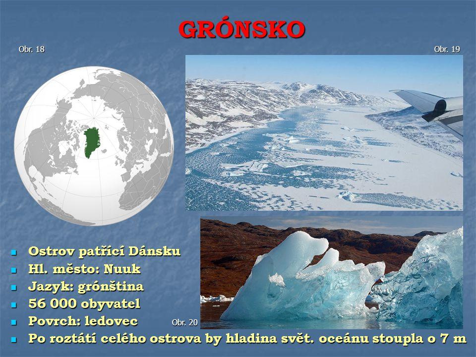 Ostrov patřící Dánsku Ostrov patřící Dánsku Hl. město: Nuuk Hl. město: Nuuk Jazyk: grónština Jazyk: grónština 56 000 obyvatel 56 000 obyvatel Povrch: