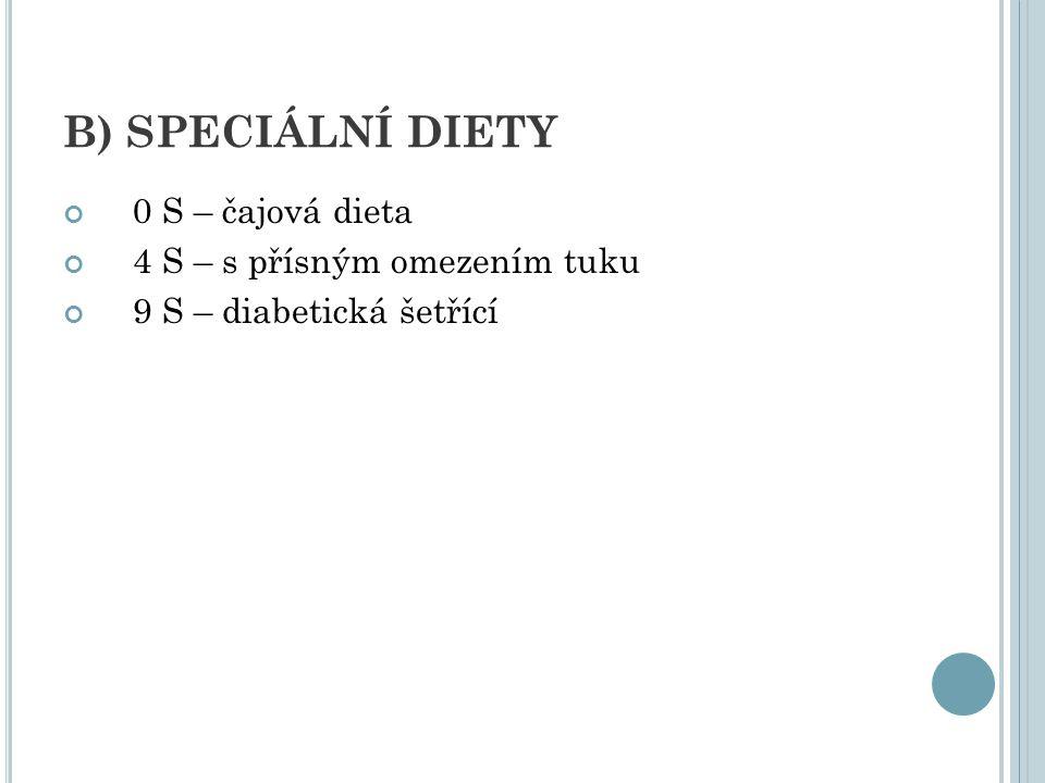 B) SPECIÁLNÍ DIETY 0 S – čajová dieta 4 S – s přísným omezením tuku 9 S – diabetická šetřící