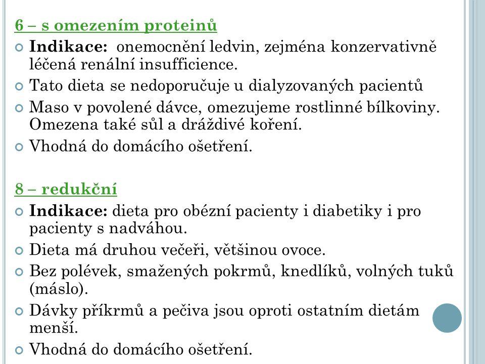 6 – s omezením proteinů Indikace: onemocnění ledvin, zejména konzervativně léčená renální insufficience. Tato dieta se nedoporučuje u dialyzovaných pa