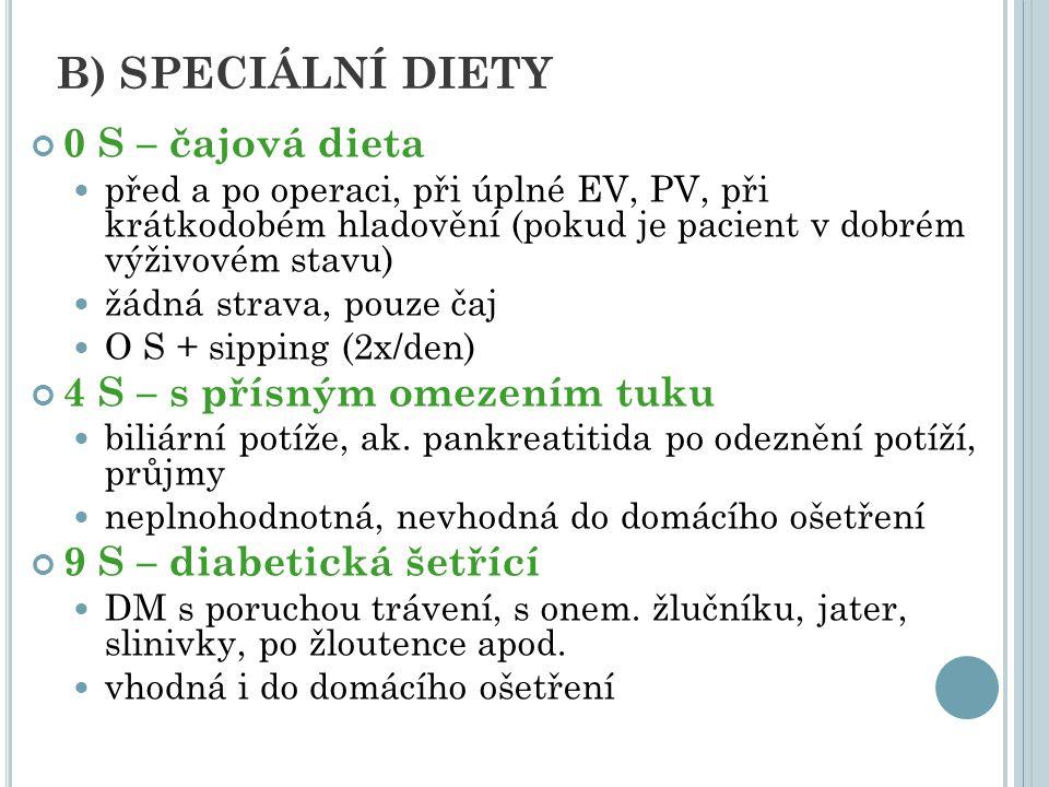 B) SPECIÁLNÍ DIETY 0 S – čajová dieta před a po operaci, při úplné EV, PV, při krátkodobém hladovění (pokud je pacient v dobrém výživovém stavu) žádná