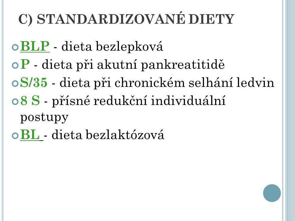 C) STANDARDIZOVANÉ DIETY BLP - dieta bezlepková P - dieta při akutní pankreatitidě S/35 - dieta při chronickém selhání ledvin 8 S - přísné redukční in