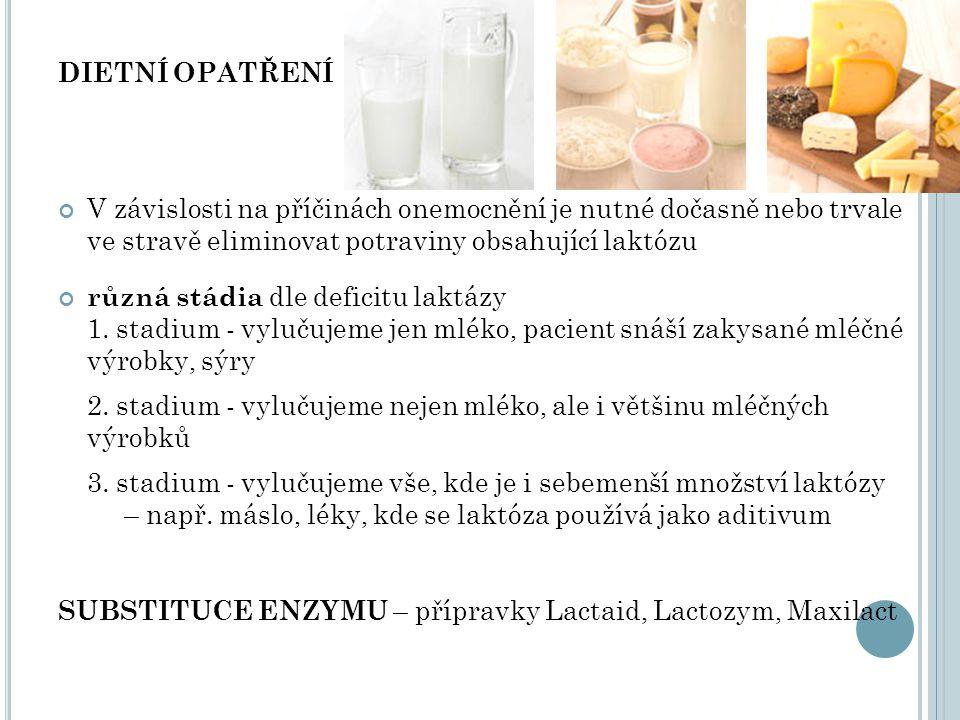 DIETNÍ OPATŘENÍ V závislosti na příčinách onemocnění je nutné dočasně nebo trvale ve stravě eliminovat potraviny obsahující laktózu různá stádia dle d