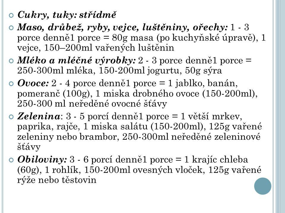 Cukry, tuky: střídmě Maso, drůbež, ryby, vejce, luštěniny, ořechy: 1 - 3 porce denně1 porce = 80g masa (po kuchyňské úpravě), 1 vejce, 150–200ml vařen