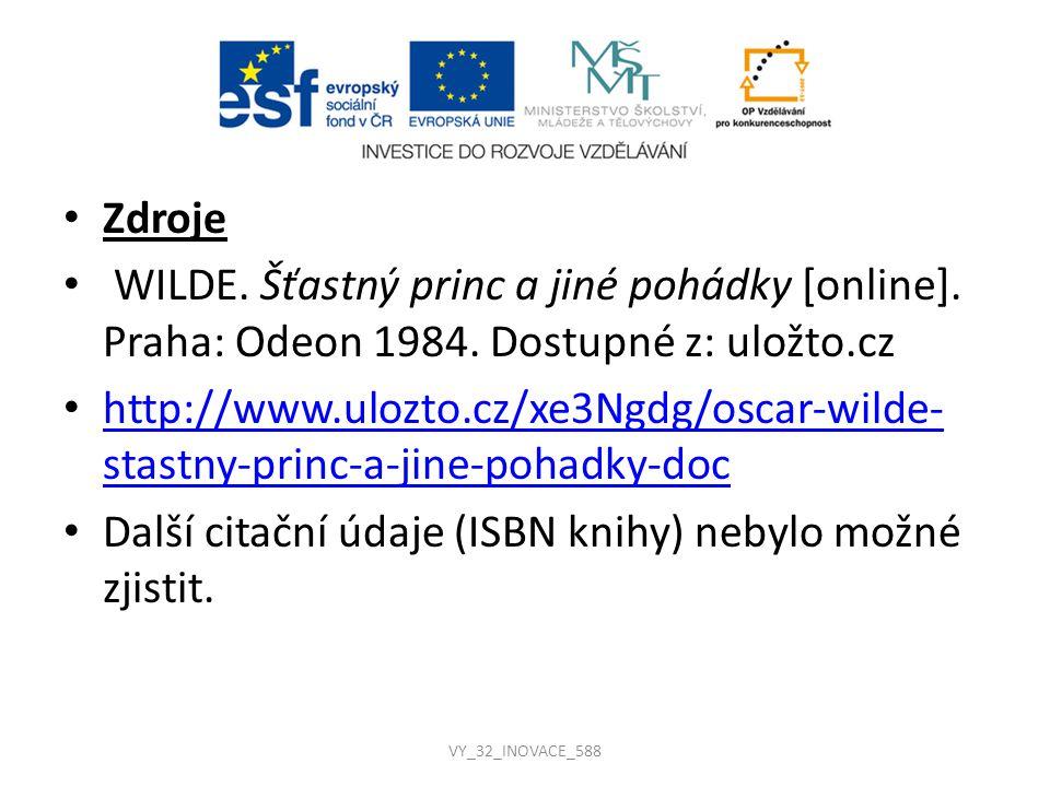 Zdroje WILDE. Šťastný princ a jiné pohádky [online]. Praha: Odeon 1984. Dostupné z: uložto.cz http://www.ulozto.cz/xe3Ngdg/oscar-wilde- stastny-princ-