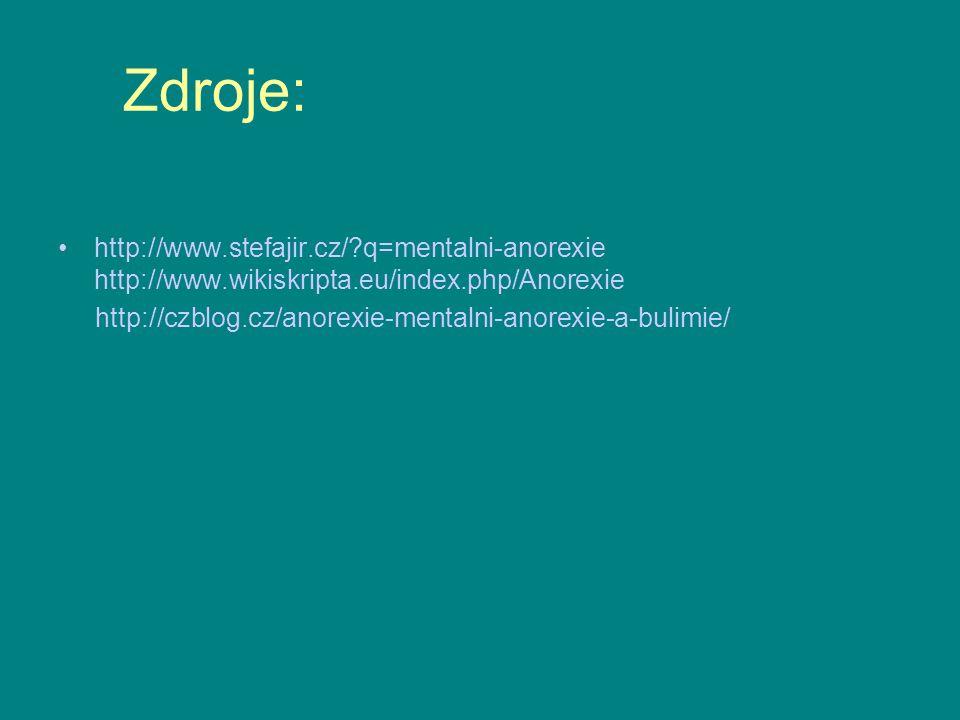Zdroje: http://www.stefajir.cz/?q=mentalni-anorexie http://www.wikiskripta.eu/index.php/Anorexie http://czblog.cz/anorexie-mentalni-anorexie-a-bulimie