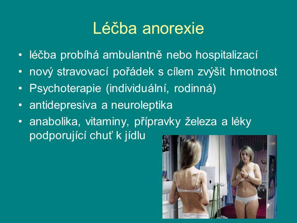 Léčba anorexie léčba probíhá ambulantně nebo hospitalizací nový stravovací pořádek s cílem zvýšit hmotnost Psychoterapie (individuální, rodinná) antid