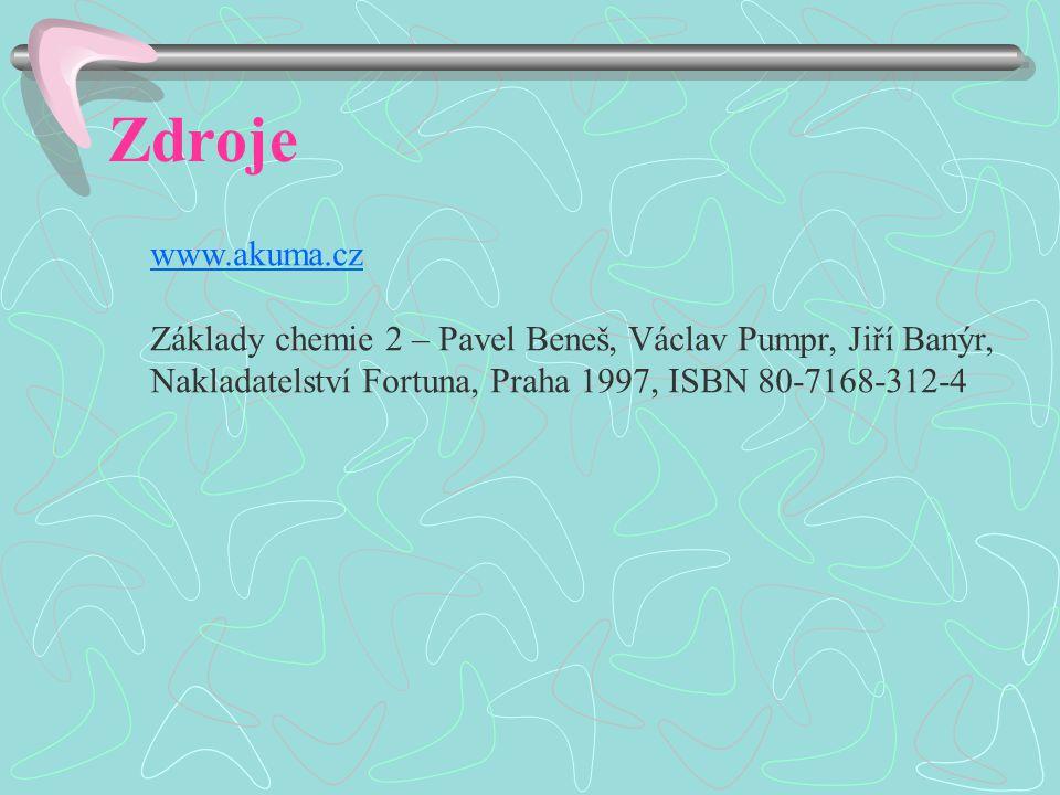 Zdroje www.akuma.cz Základy chemie 2 – Pavel Beneš, Václav Pumpr, Jiří Banýr, Nakladatelství Fortuna, Praha 1997, ISBN 80-7168-312-4