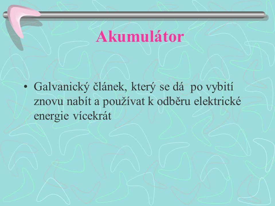 Akumulátor Galvanický článek, který se dá po vybití znovu nabít a používat k odběru elektrické energie vícekrát