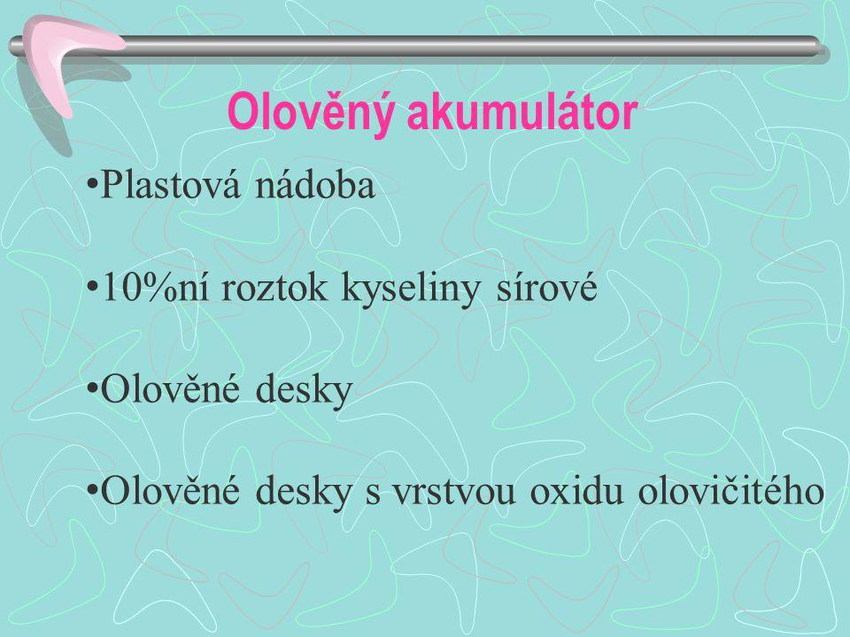 Olověný akumulátor Plastová nádoba 10%ní roztok kyseliny sírové Olověné desky Olověné desky s vrstvou oxidu olovičitého
