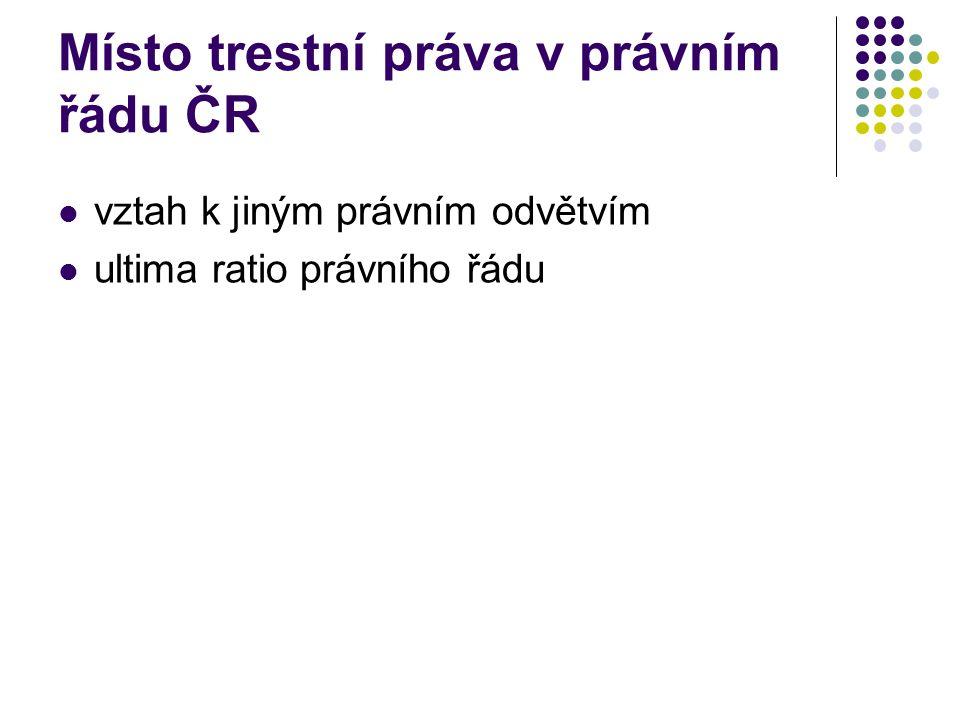 Místo trestní práva v právním řádu ČR vztah k jiným právním odvětvím ultima ratio právního řádu