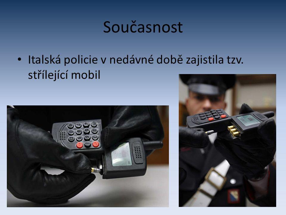 Současnost Italská policie v nedávné době zajistila tzv. střílející mobil