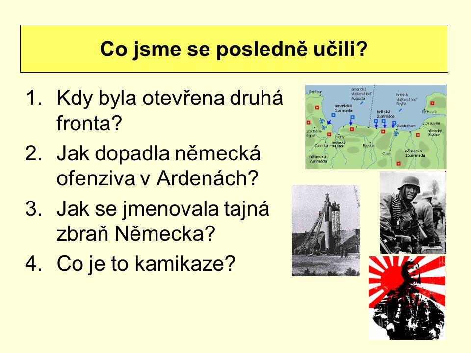 1.Kdy byla otevřena druhá fronta.2.Jak dopadla německá ofenziva v Ardenách.