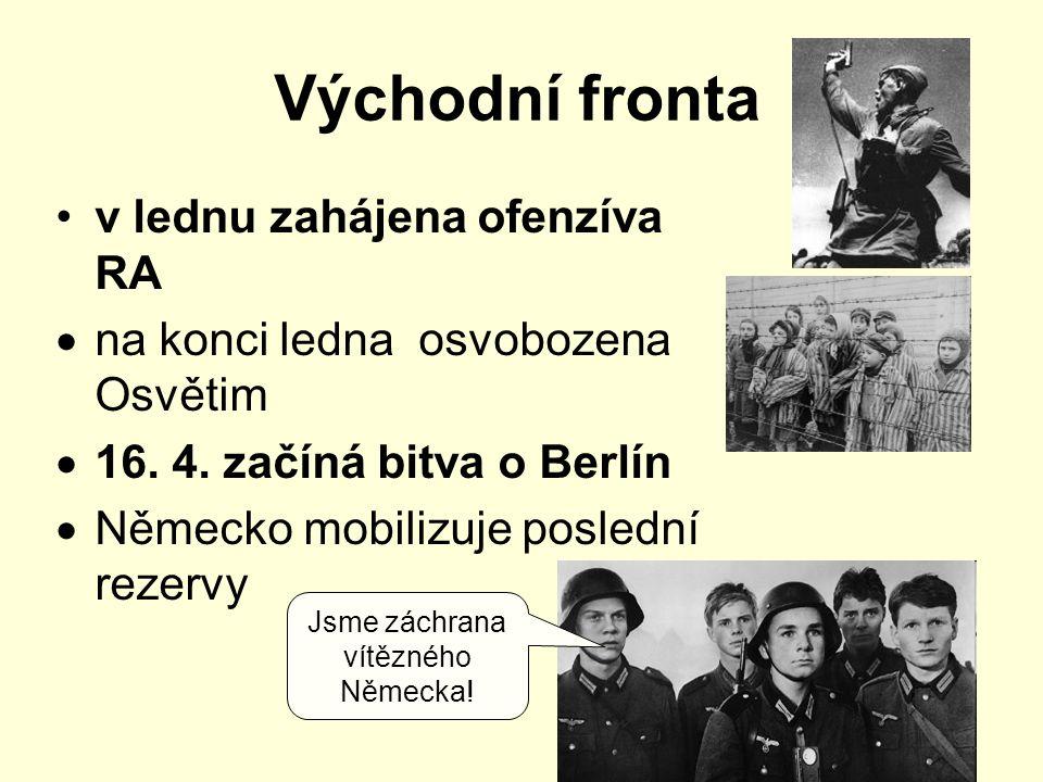Východní fronta v lednu zahájena ofenzíva RA  na konci ledna osvobozena Osvětim  16.