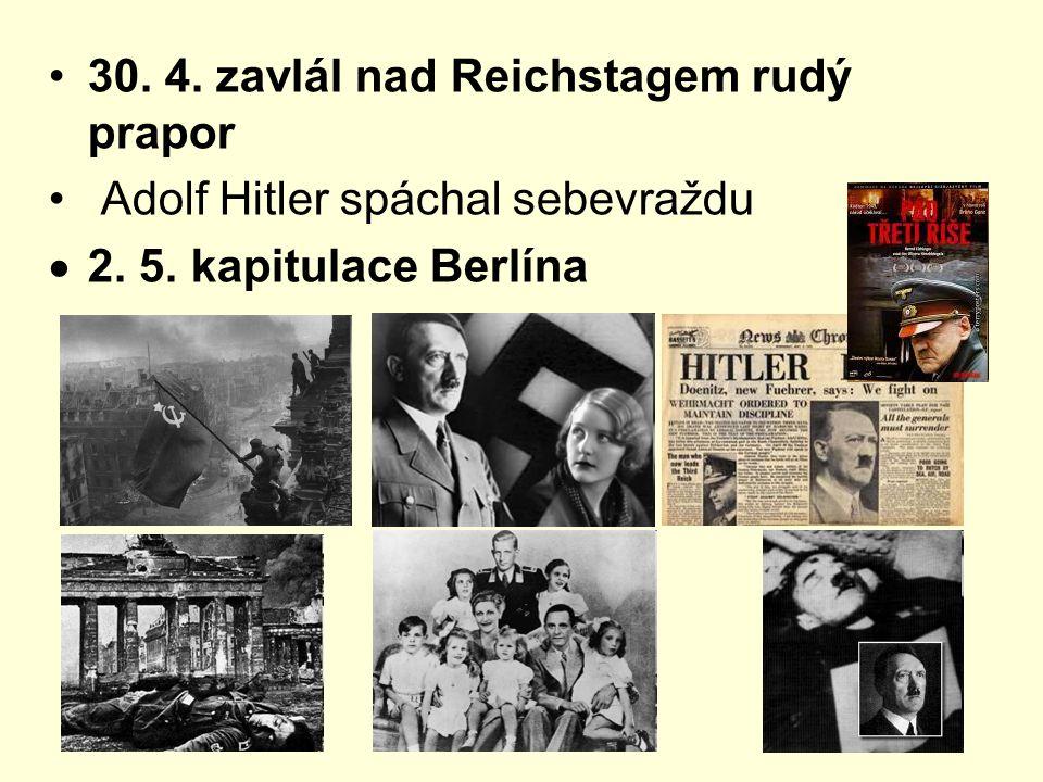 30.4. zavlál nad Reichstagem rudý prapor Adolf Hitler spáchal sebevraždu  2.