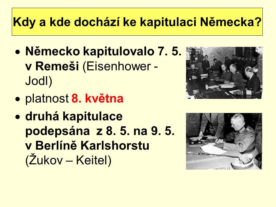  Německo kapitulovalo 7.5. v Remeši (Eisenhower - Jodl)  platnost 8.