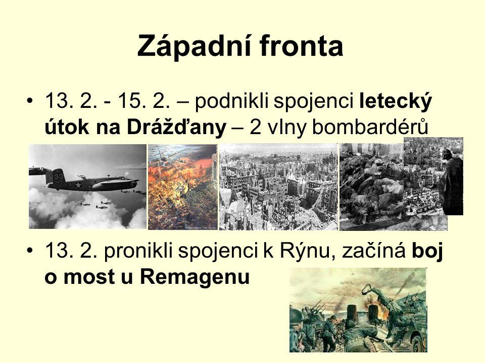 Západní fronta 13.2. - 15. 2. – podnikli spojenci letecký útok na Drážďany – 2 vlny bombardérů 13.